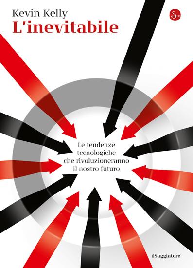 """Kevin Kelly, """"L'inevitabile"""", Il Saggiatore 2017, pagine 329."""