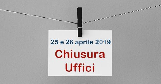 Chiusura Uffici – 25 e 26 aprile 2019